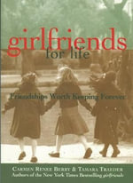 Girlfriends for Life : More Stories of True Blue Friendship - Carmen Renee Berry