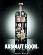 The Absolut Book: Vodka : The Absolut Vodka Advertising Story - R. Lewis