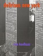 Delirious New York : A Retroactive Manifesto for Manhattan - Rem Koolhaas