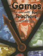 Games (& Other Stuff) for Teachers : Classroom Activities That Promote Pro-social Learning - Chris Cavert