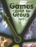 Games (& Other Stuff) for Group : Activities to Initiate Group Discussion 2ed - Chris Cavert