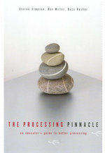 Processing Pinnacle : An Educator's Guide to Better Processing - Steve Simpson