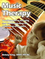Music Therapy : Another Path to Learning and Understanding for Children on the Autism Spectrum - Betsey King Brunk