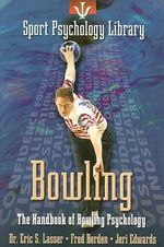 Bowling : The Handbook of Bowling Psychology - Eric Lasser