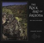 The Rock Art of Arizona : Art for Life's Sake - Ekkehart Malotki
