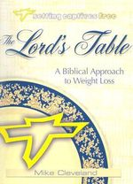 The Lord's Table : A Biblical Approach to Weight Loss - Mike Cleveland