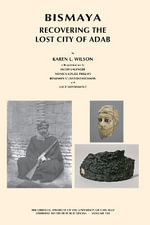 Bismaya : Recovering the Lost City of Adab - Jacob Lauinger