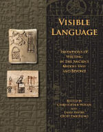 Visible Language : Inventions on Writing in the Ancient Middle East and Beyond