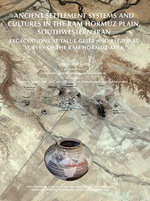 Ancient Settlement Patterns and Cultures in the Ram Hormuz Plain, Southwestern Iran : Excavations at Tall-e Geser and Regional Survey in the Ram Hormuz Area - Abbas Alizadeh