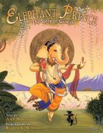 The Elephant Prince : A Story of Ganesh - Amy Novesky