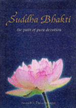 Suddha Bhakti : The Path of Pure Devotion - Swami B.B. Tirtha