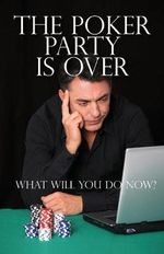 The Poker Party Is Over : What Will You Do Now? - Alan N Schoonmaker