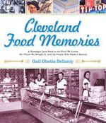 Cleveland Food Memories :  A Nostalgic Look Back at Great Food We Ate, the People Who Made It, and the Places Where We Bought It - Gail Bellamy