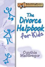 The Divorce Helpbook for Kids - Cynthia MacGregor