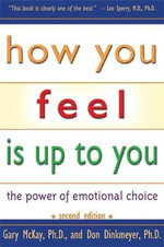 How You Feel is Up to You : The Power of Emotional Choice - Gary D. McKay