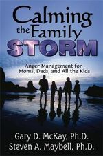 Calming the Family Storm : Anger Management for Mums, Dads, and All the Kids - Gary D. McKay