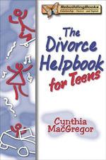 Divorce Helpbook for Teens - Cynthia MacGregor