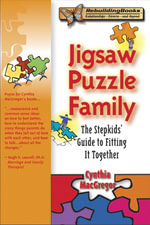 Jigsaw Puzzle Family : The Stepkids' Guide to Fitting it Together - Cynthia MacGregor