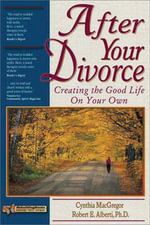 After Your Divorce : Creating the Good Life on Your Own - Cynthia MacGregor