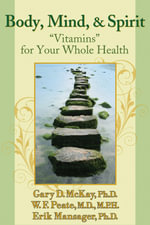 Body, Mind, and Spirit : Vitamins for Your Whole Health - Gary D. McKay