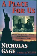 A Place for Us : A Greek Immigrant Boy's Odyssey to a New Country and an Unknown Father - Nicholas Gage