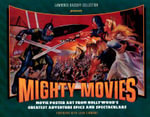 Mighty Movies : Movie Poster Art from Hollywood's Greatest Adventure Epics and Spectaculars - Lawrence Bassoff