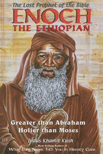 Enoch the Ethiopian : The Lost Prophet of the Bible: Greater Than Abraham, Holier Than Moses - Indus Khamit Kush