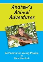 Andrew's Animal Adventures : 24 Poems for Young People - Marta Knobloch