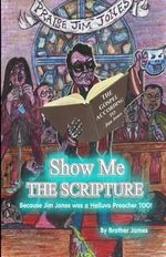 Show Me the Scripture : Because Jim Jones Was a Helluva Preacher Too - Brother James