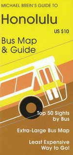 Michael Brein's Guide to Honolulu & Oahu by TheBus : Bus Map and Guide - Michael Brein