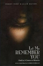 Let Me Remember You : God in 'A Course in Miracles' - Robert Perry