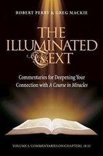 The Illuminated Text: Vol 5 : Commentaries for Deepening Your Connection with a Course in Miracles - Robert Perry