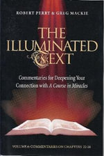 The Illuminated Text : Commentaries for Deepening Your Connection with A Course in Miracles - Robert Perry