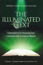 The Illuminated Text Volume 7 : Commentaries for Deepening Your Connection with a Course in Miracles - Robert Perry