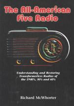 The All-American Five Radio : Understanding and Restoring Transformerless Radios of the 1940'S, 50'S, and 60's - Richard McWhorter