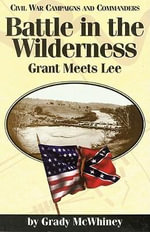Battle in the Wilderness : Grant Meets Lee - McWhiney