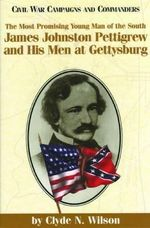 The Most Promising Young Man of the South : James Johnston Pettigrew and His Men at Gettysburg - Clyde N. Wilson