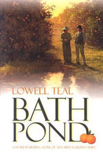 Bath Pond : A Heart-Warming Story of an Early Florida Family - Lowell Teal