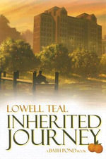 Inherited Journey : A Powerful Legacy of Courage, Love, and Selfless Giving - Lowell Teal