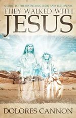 They Walked with Jesus : Past Life Experiences with Christ - Dolores Cannon