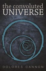 Convoluted Universe : Bk. 4 - Dolores Cannon