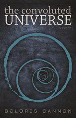 Convoluted Universe : Bk. 4 - Dolores Cannon