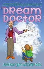 Dream Doctor : A Lighthearted Journey to Help the Children in Your Life Discover Dreams Have Something to Teach Us - Kathryn Andries