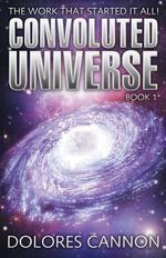 The Convoluted Universe - Dolores Cannon
