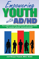 Empowering Youth with ADHD : Your Guide to Coaching Adolescents and Young Adults for Coaches, Parents, and Professionals - Jodi Sleeper-Triplett