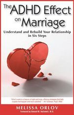 The ADHD Effect on Marriage : Understand and Rebuild Your Relationship in Six Steps - Melissa C. C. Orlov