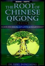 The Root of Chinese Qigong : Secrets of Health, Longevity, & Enlightenment :  Secrets of Health, Longevity, & Enlightenment - Jwing-Ming Yang