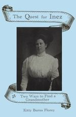 The Quest for Inez : Two Ways to Find a Grandmother - Kitty Burns Florey