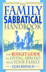 The Family Sabbatical Handbook : The Budget Guide To Living Abroad With Your Family - Elisa Bernick