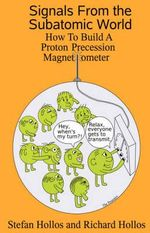 Signals from the Subatomic World : How to Build a Proton Precession Magnetometer - Stefan Hollos